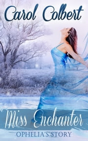 Miss Enchanter: Ophelia's Story ebook by Carol Colbert