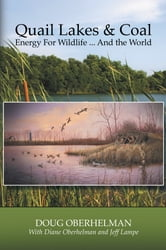 Quail Lakes & Coal - Energy for Wildlife ... And The World ebook by Doug Oberhelman