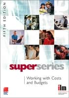 Working with Costs and Budgets ebook by Institute of Leadership & Management