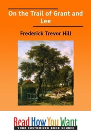 On The Trail Of Grant And Lee ebook by Hill Frederick Trevor