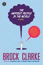 The Happiest People in the World - A Novel ebook by Brock Clarke