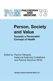 Person, Society and Value - Towards a Personalist Concept of Health ebook by Paulina Taboada,K.F. Cuddeback,P. Donohue-White