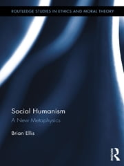 Social Humanism - A New Metaphysics ebook by Brian Ellis