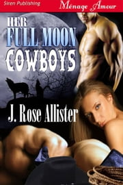 Her Full Moon Cowboys ebook by J. Rose Allister