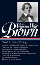 William Wells Brown: Clotel & Other Writings ebook by William Wells Brown