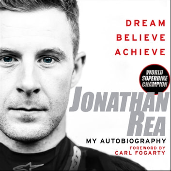 Dream. Believe. Achieve. My Autobiography audiobook by Jonathan Rea