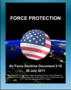 Air Force Doctrine Document 3-10, Force Protection - Terrorism, Threat Levels, Risk Assessment and Management, Khobar Towers, Natural Disasters, Base Security Zone (BSZ) ebook by Progressive Management
