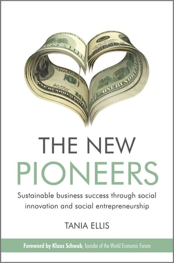 The New Pioneers - Sustainable business success through social innovation and social entrepreneurship ebook by Tania  Ellis