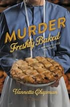 Murder Freshly Baked ebook by Vannetta Chapman
