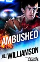 Ambushed: Mini Mission 2.5 (novella) ebook by Jill Williamson