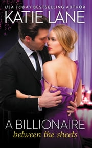 A Billionaire Between the Sheets ebook by Katie Lane