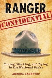 Ranger Confidential - Living, Working, and Dying in the National Parks ebook by Andrea Lankford
