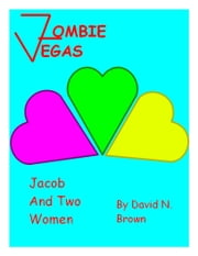 Zombie Vegas: Jacob and Two Women (single ed.) ebook by David N. Brown