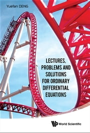 Lectures, Problems and Solutions for Ordinary Differential Equations ebook by Yuefan Deng