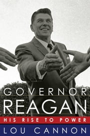 Governor Reagan His Rise To Power ebook by Lou Cannon
