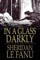 In A Glass Darkly ebook by Sheridan Le Fanu