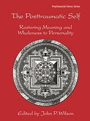 The Posttraumatic Self - Restoring Meaning and Wholeness to Personality ebook by John P. Wilson
