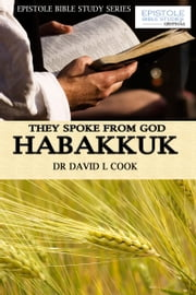 They Spoke From God - Habakkuk ebook by Dr David L Cook