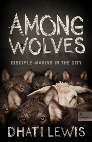 Among Wolves - Disciple-Making in the City ebook by Dhati Lewis
