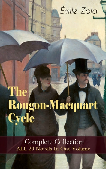 The Rougon-Macquart Cycle: Complete Collection - ALL 20 Novels In One Volume - The Fortune of the Rougons, The Kill, The Ladies' Paradise, The Joy of Life, The Stomach of Paris, The Sin of Father Mouret, The Masterpiece, Germinal, Nana, The Downfall and more ekitaplar by Émile Zola