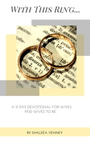 With This Ring... A 31 Day Devotional For Wives And Wives to Be ebook by Shaleea Venney