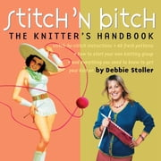 Stitch 'n Bitch - The Knitter's Handbook ebook by Debbie Stoller