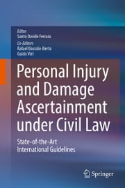 Personal Injury and Damage Ascertainment under Civil Law - State-of-the-Art International Guidelines ebook by Santo Davide Ferrara,Rafael Boscolo-Berto,Guido Viel
