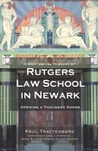 A Centennial History of Rutgers Law School in Newark ebook by Paul Tractenberg,John J. Farmer Jr.