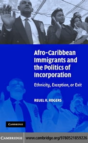 Afro-Caribbean Immigrants and the Politics of Incorporation ebook by Rogers, Reuel R.