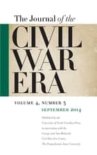 Journal of the Civil War Era - Fall 2014 Issue ebook by William A. Blair