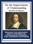 On the Improvement of Understanding ebook by Benedict de Spinoza