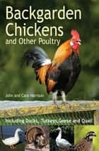 Backgarden Chickens and Other Poultry eBook by John Harrison