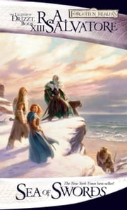 Sea of Swords - The Legend of Drizzt, Book XIII ebook by R.A. Salvatore