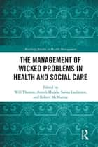 The Management of Wicked Problems in Health and Social Care eBook by Will Thomas, Anneli Hujala, Sanna Laulainen,...