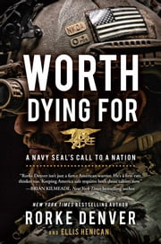Worth Dying For - A Navy Seal's Call to a Nation ebook by Rorke Denver,Ellis Henican