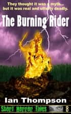 The Burning Rider ebook by Ian Thompson