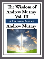 The Wisdom of Andrew Murray Volume III ebook by Andrew Murray