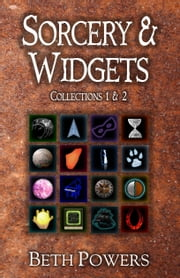 Sorcery & Widgets: Collections 1 & 2 ebook by Beth Powers