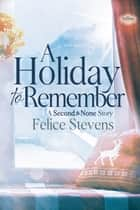 A Holiday to Remember - A holiday short story ebook by Felice Stevens