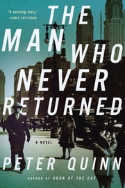 The Man Who Never Returned: A Novel ebook by Peter Quinn
