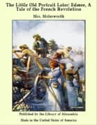 The Little Old Portrait Later: Edmee, A Tale of the French Revolution ebook by Mrs. Molesworth