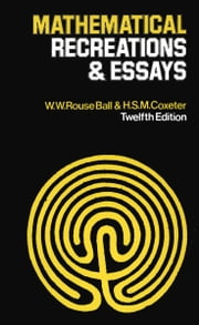Mathmatical Recreations & Essays - 12th Edition ebook by W. W. Ball,H.S.M. Coxeter