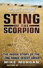 The Sting of the Scorpion - The Inside Story of the Long Range Desert Group ebook by Mike Morgan