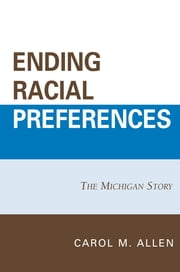Ending Racial Preferences - The Michigan Story ebook by Carol M. Allen,William B. Allen,Barbara J. Grutter