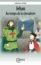 Jehan - Au temps de la chevalerie - Sur la ligne du temps ebook by Paul Sarrasin,Annick Loupias