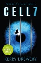 Cell 7 - The reality TV show to die for. Literally eBook by Kerry Drewery