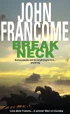 Break Neck - An action-packed racing thriller ebook by John Francome
