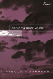 Darkness More Visible ebook by Moorhead, Finola