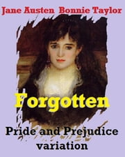 Forgotten: Jane Austen Pride and Prejudice variation ebook by Bonnie Taylor