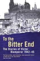 To The Bitter End - The Diaries of Victor Klemperer 1942-45 ebook by Victor Klemperer